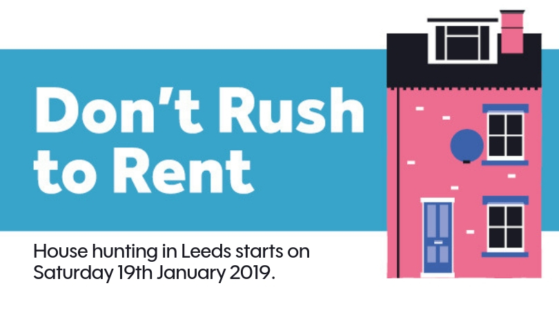 Don't Rush to Rent. House hunting in Leeds starts on Saturday 19th January 2019.